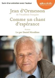Comme un chant d'espérance : suivi d'un entretien avec l'auteur - Jean d'Ormesson