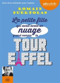 La petite fille qui avait avalé un nuage grand comme la tour Eiffel : suivi d'un entretien avec l'auteur - RomainPuértolas