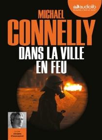 Dans la ville en feu - MichaelConnelly