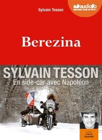 Berezina : en side-car avec Napoléon - SylvainTesson
