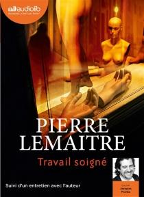 Travail soigné - PierreLemaitre
