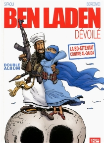 Ben Laden dévoilé : la BD-attentat contre al-Qaida| Ahmadinejad atomisé - PhilippeBercovici