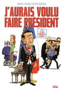 J'aurais voulu faire président - PhilippeBercovici