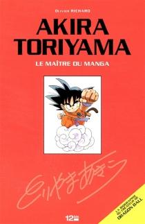 Akira Toriyama : le maître du manga : la biographie du créateur de Dragon Ball - OlivierRichard