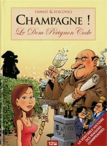 Champagne ! : le Dom Pérignon code : la véritable histoire des maisons champenoises - PhilippeBercovici