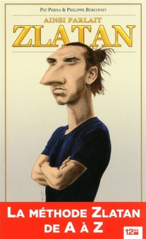 Ainsi parlait Zlatan - PhilippeBercovici