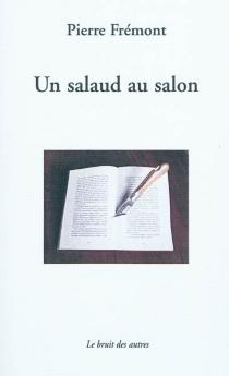 Un salaud au salon - PierreFrémont