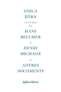 Pour Unica Zürn : lettres de Hans Bellmer à Henri Michaux : et autres documents - HansBellmer