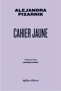 Cahier jaune - AlejandraPizarnik