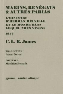 Marins, renégats et autres parias : l'histoire d'Herman Melville et le monde dans lequel nous vivons : 1953 - Cyril Lionel RobertJames