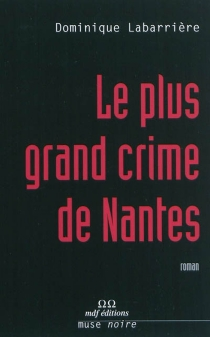 Le plus grand crime de Nantes - Dominique Labarrière