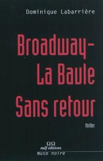 Broadway-La Baule sans retour : thriller - DominiqueLabarrière