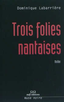 Trois folies nantaises : thriller - DominiqueLabarrière
