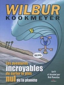 Wilbur Kookmeyer : les aventures incroyables du surfer le plus nul de la planète - BobPenuelas
