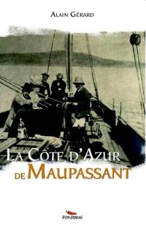 La Côte d'Azur de Maupassant - AlainGérard