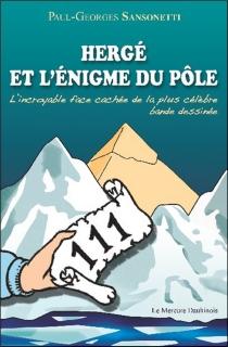 Hergé et l'énigme du pôle : l'incroyable face cachée de la plus célèbre B.D. - Paul-GeorgesSansonetti