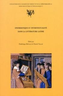 Onomastique et intertextualité dans la littérature latine : actes de la journée d'étude tenue à la Maison de l'Orient et de la Méditerranée-Jean Pouilloux, le 14 mars 2005 -