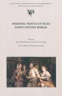 Passions, vertus et vices dans l'ancien roman : actes du colloque de Tours, 19-21 oct. 2006 - Colloque sur l'ancien roman