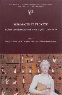 Hérodote et l'Egypte : regards croisés sur le livre II de l'Enquête d'Hérodote : actes de la journée d'étude organisée à la Maison de l'Orient et de la Méditerranée, Lyon, le 10 mai 2010 -