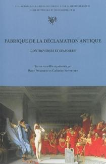 Fabrique de la déclamation antique : controverses et suasoires -