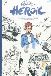 Heroic : la biographie en images du créateur de Gil Jourdan, Felix, Marc Jaguar, et César et Ernestine - MauriceTillieux
