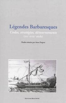Légendes barbaresques : le récit de captivité : codes, stratégies, détournements, XVIe-XVIIe siècles -