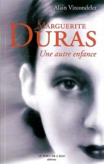 Marguerite Duras, une autre enfance - AlainVircondelet