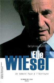 Elie Wiesel : un témoin face à l'écriture - DelphineAuffret