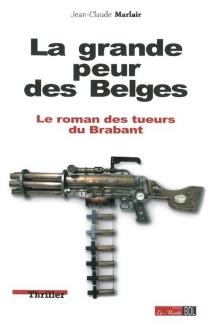 La grande peur des Belges : le roman des tueurs du Brabant - Jean-ClaudeMarlair