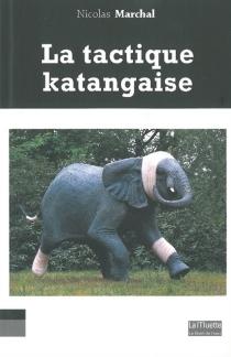 La tactique katangaise - NicolasMarchal