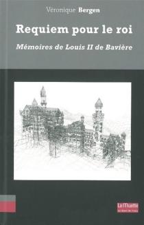 Requiem pour un roi : mémoires de Louis II de Bavière - VéroniqueBergen