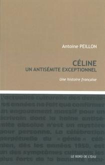 Céline, un antisémite exceptionnel : une histoire française - AntoinePeillon