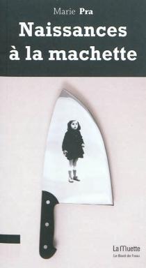 Naissances à la machette - MariePra