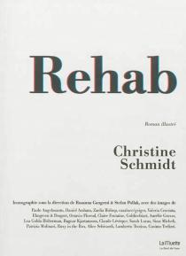 Rehab : roman illustré - ChristineSchmidt