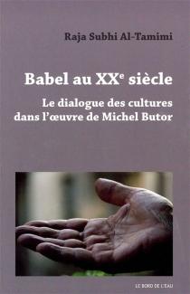 Babel au XXe siècle : le dialogue des cultures dans l'oeuvre de Michel Butor - Raja Subhi al-Tamimi