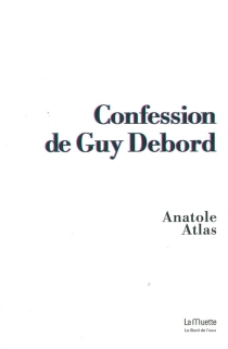 Confession de Guy Debord - Anatole Atlas