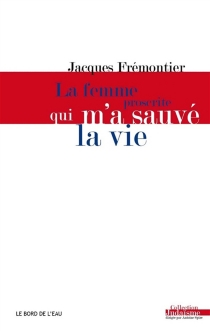 La femme proscrite qui m'a sauvé la vie - JacquesFrémontier