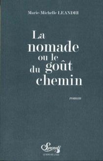La nomade ou Le goût du chemin - Marie-MichelleLeandri