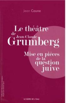 Le théâtre de Jean-Claude Grumberg : mise en pièces de la question juive - JeanCaune
