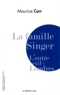 La famille Singer : l'autre exil : Londres - MauriceCarr