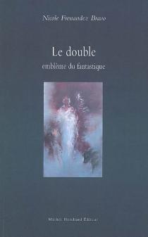 Le double, emblème du fantastique : E.T.A. Hoffmann, Henry James et Jorge Luis Borges - NicoleFernandez Bravo