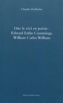 Dire le réel en poésie : Edward Estlin Cummings, William Carlos Williams - ClaudiaDesblaches