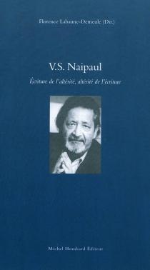 VS Naipaul : écriture de l'altérité, altérité de l'écriture -