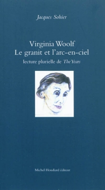 Virginia Woolf, le granit et l'arc-en-ciel : lecture plurielle de The years - Jacques Sohier