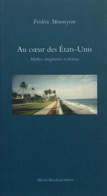 Au coeur des Etats-Unis : mythes, imaginaires et fictions - FrédéricMonneyron