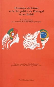 Hommes de lettres et la res publica au Portugal et au Brésil : commémorations du centenaire de la République portugaise -