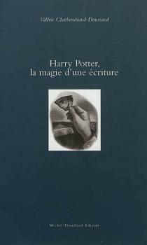 Harry Potter, la magie d'une écriture - ValérieCharbonniaud-Doussaud