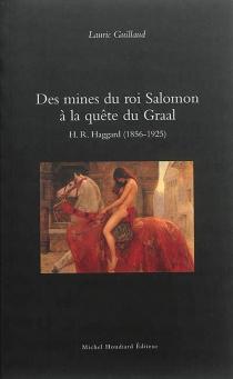 Des mines du roi Salomon à la quête du Graal : H.R. Haggard (1856-1925) - LauricGuillaud