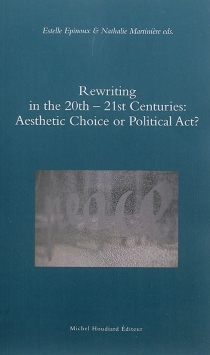 Rewriting in the 20th-21st centuries : aesthetic choice or political act ? -
