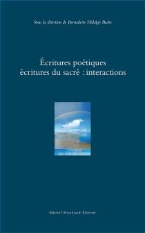 Ecritures poétiques, écritures du sacré : interactions -